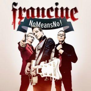 Francine: NoMeansNo (2017).